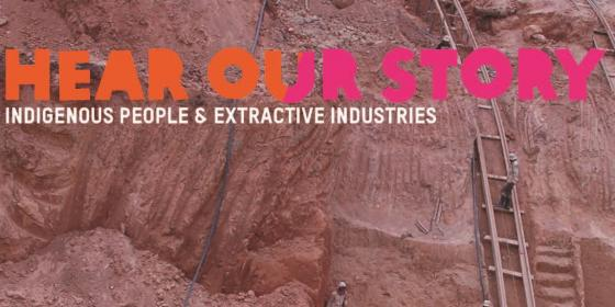 Hear Our Story: Indigenous People & Extractive Industries